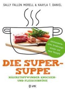 Die Super-Suppe/Sally Fallon Morell / Kaayla T. Daniel