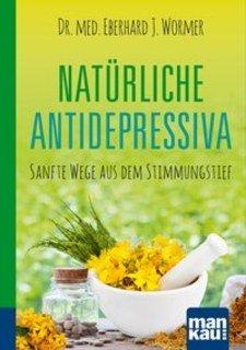 Natürliche Antidepressiva. Kompakt-Ratgeber/Eberhard J. Wormer