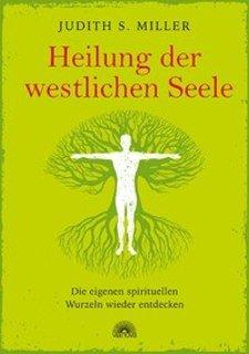 Heilung der westlichen Seele/Judith S Miller
