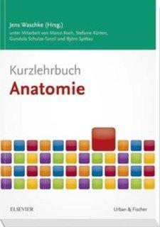 Kurzlehrbuch Anatomie/Jens Waschke / Marco Koch / Stefanie Kürten / Gundula Schulze-Tanzil / Björn Spittau