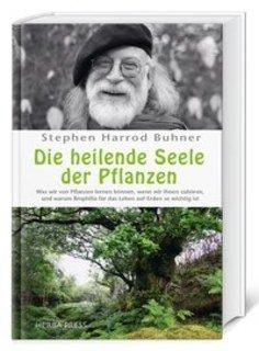 Die heilende Seele der Pflanzen, Stephen Harrod Buhner