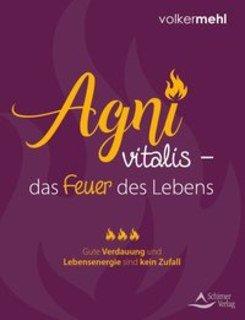 Agni vitalis  das Feuer des Lebens/Volker Mehl