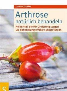 Arthrose natürlich behandeln/Gabriela Schwarz