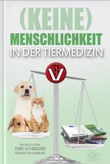 """""""(Keine) Menschlichkeit in der Tiermedizin"""", Dirk Schrader"""