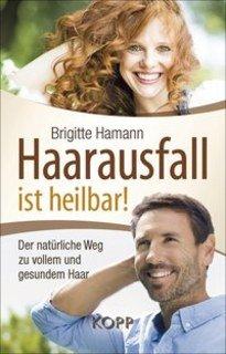 Haarausfall ist heilbar!Aktivierende Therapien bei Parkinson-Syndromen/Brigitte Hamann