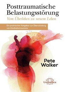 Posttraumatische Belastungsstörung - Vom Überleben zu neuem Leben/Pete Walker