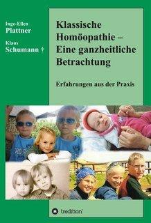 Klassische Homöopathie - Eine ganzheitliche Betrachtung/Inge-Ellen Plattner