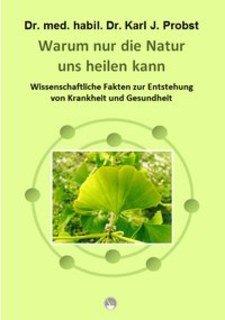 Warum nur die Natur uns heilen kann, Karl J. Probst