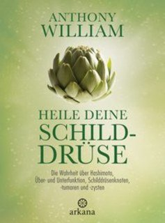 Heile deine Schilddrüse/Anthony William