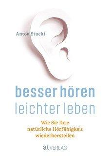 Besser hören  leichter leben/Anton Stucki