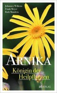 Arnika - Königin der Heilpflanzen/Johannes Wilkens / Frank Meyer / Ruth Mandera