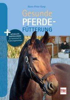 Gesunde Pferdefütterung/Hans-Peter Karp