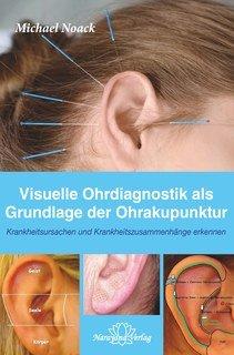 Visuelle Ohrdiagnostik als Grundlage der Ohrakupunktur/Michael Noack