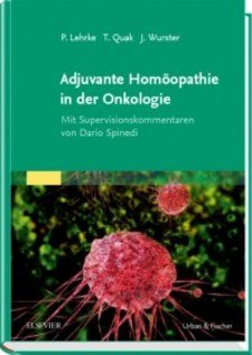 Adjuvante Homöopathie in der Onkologie/Philipp Lehrke / Thomas Quak / Jens Wurster