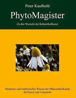 PhytoMagister - Zu den Wurzeln der Kräuterheilkunst - Band 2/Peter Kaufhold