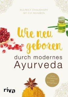 Wie neugeboren durch modernes Ayurveda, Kulreet Chaudhary / Eve Adamson
