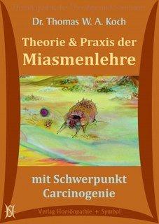 Theorie und Praxis der Miasmenlehre. Mit Schwerpunkt Carcinogenie 10 CD´s, Thomas W. A. Koch