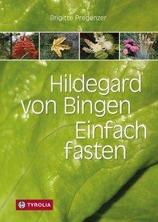 Hildegard von Bingen. Einfach fasten/Brigitte Pregenzer