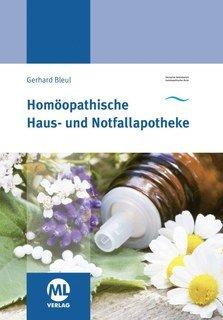 Homöopathische Haus- und Notfallapotheke/Gerhard Bleul (Hrsg.)