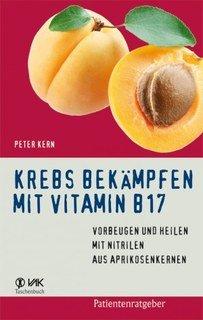 Krebs bekämpfen mit Vitamin B17/Peter Kern