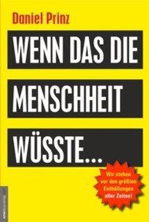 Wenn das die Menschheit wüsste.../Daniel Prinz / Jan van Helsing