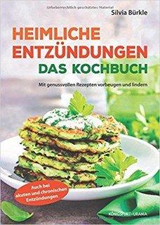 Heimliche Entzündungen - Das Kochbuch/Silvia Bürkle