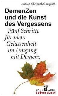DemenZen und die Kunst des Vergessens/Andrea Christoph-Gaugusch