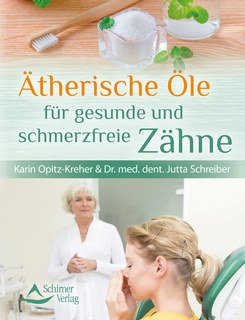 Ätherische Öle für gesunde und schmerzfreie Zähne/Karin Opitz-Kreher / Jutta Schreiber