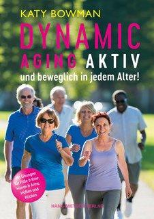 Dynamic Aging - Aktiv und beweglich in jedem Alter/Katy Bowman