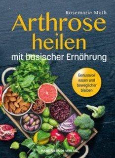 Arthrose heilen mit basischer Ernährung/Rosemarie Muth