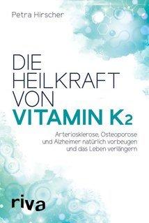 Die Heilkraft von Vitamin K2/Petra Hirscher