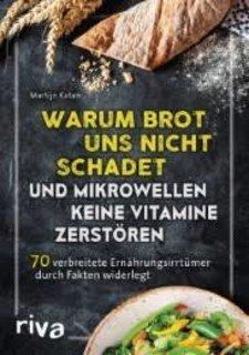 Warum Brot uns nicht schadet und Mikrowellen keine Vitamine zerstören, Martijn Katan