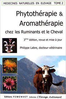 Phytothérapie et Aromathérapie chez les ruminants et le cheval/Philippe Labre