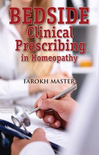 Farokh J. Master: Bedside Clinical Prescribing in Homeopathy