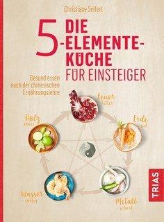 Die 5-Elemente-Küche für Einsteiger/Christiane Seifert