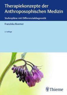 Therapiekonzepte der anthroposophischen Medizin/Franziska Roemer