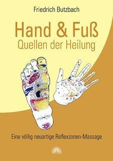 Hand und Fuß - Quellen der Heilung/Friedrich Butzbach