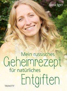 Mein russisches Geheimrezept für natürliches Entgiften/Jana Iger