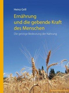 Ernährung und die gebende Kraft des Menschen/Heinz Grill