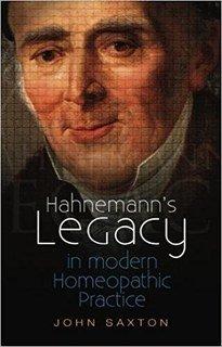 Hahnemann's Legacy in modern homeopathic practice, John Saxton