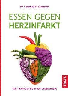 Essen gegen Herzinfarkt/Cadwell  Esselstyn