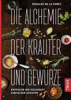 Die Alchemie der Kräuter und Gewürze, de la Foret, Rosalee / Han,  Emily / Imke Brodersen