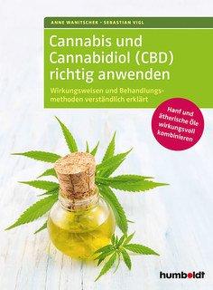 Cannabis und Cannabidiol (CBD) richtig anwenden/Anne Wanitschek / Sebastian Vigl