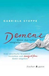 Demenz - Wenn das Leben entgleitet/Gabriela Stoppe