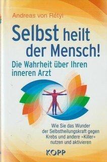 Selbst heilt der Mensch!/Andreas von Rétyi