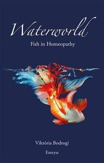 Viktória Bodrogi: Waterworld - Fish in Homeopathy