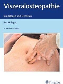Viszeralosteopathie - Grundlagen und Techniken/Eric Hebgen