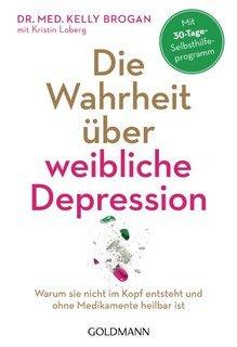 Die Wahrheit über weibliche Depression/Ursula Bischoff / Kelly Brogan / Kristin Loberg
