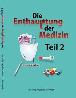 Die Enthauptung der Medizin, Teil 2/Corinna A. Winkler