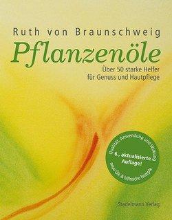 Pflanzenöle - Qualität, Anwendung und Wirkung/Ruth von Braunschweig
